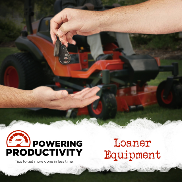 Use Russo loaner equipment while yours is being serviced