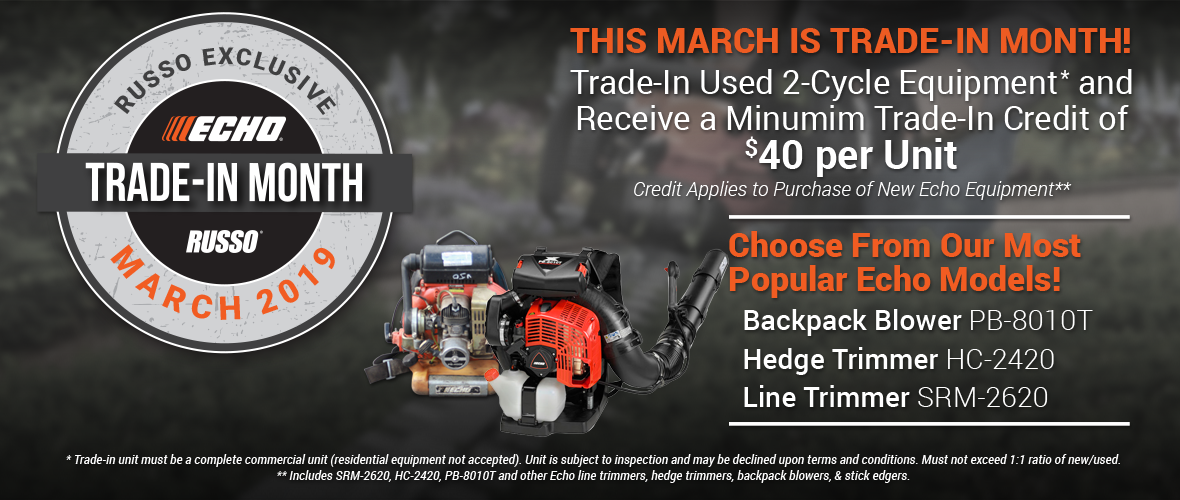Trade in used 2-cycle equipment and receive a minimum trade-in credit of $40 per unit credit applies to purchase of new Echo equipment!